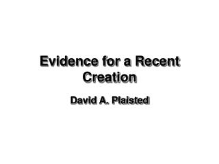 Evidence for a Recent Creation