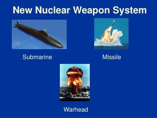 New Nuclear Weapon System