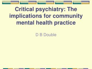 Critical psychiatry: The implications for community mental health practice