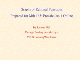 Graphs of Rational Functions Prepared for Mth 163: Precalculus 1 Online  By Richard Gill  Through funding provided by a