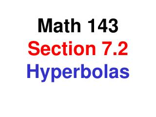 Math 143  Section 7.2  Hyperbolas