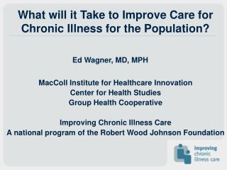 What will it Take to Improve Care for Chronic Illness for the ...