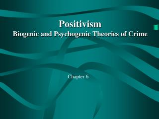 Positivism Biogenic and Psychogenic Theories of Crime