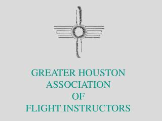 GREATER HOUSTON ASSOCIATION OF FLIGHT INSTRUCTORS