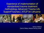 Experience of implementation of standardized trauma treatment methodology Advanced Trauma Life Support  courses ATLS  in