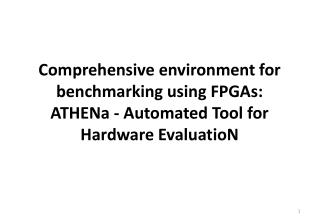 Comprehensive environment for benchmarking using FPGAs:  ATHENa - Automated Tool for Hardware EvaluatioN