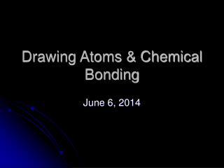 Drawing Atoms  Chemical Bonding