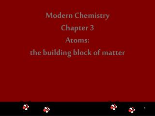 Modern Chemistry Chapter 3 Atoms:  the building block of matter