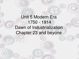 Unit 5 Modern Era  1750 - 1914  Dawn of Industrialization Chapter 23 and beyone