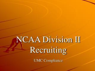 NCAA Division II Recruiting  UMC Compliance