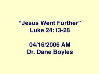 Jesus Went Further  Luke 24:13-28  04