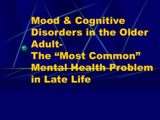 Mood  Cognitive Disorders in the Older Adult- The  Most Common  Mental Health Problem in Late Life