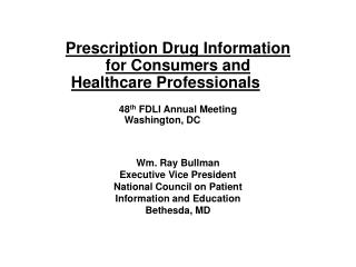 Prescription Drug Information  for Consumers and  Healthcare Professionals 48 th  FDLI Annual Meeting Washington, DC