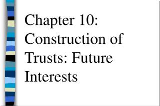 Chapter 10: Construction of Trusts: Future Interests