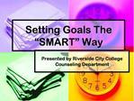 Setting Goals The  SMART  Way