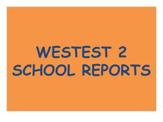 WESTEST 2  SCHOOL REPORTS