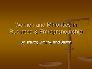 Women and Minorities in Business  Entrepreneurship