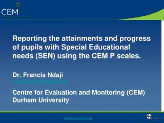Reporting the attainments and progress of pupils with Special Educational needs SEN using the CEM P scales.  Dr. Francis