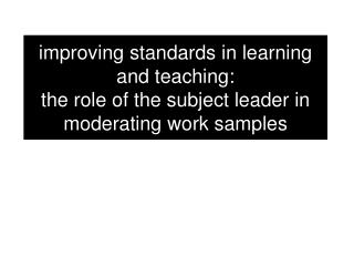 Improving standards in learning and teaching: the role of the subject leader in moderating work samples