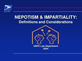 NEPOTISM  IMPARTIALITY: Definitions and Considerations       USPS Law Department 2004