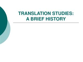 TRANSLATION STUDIES:  A BRIEF HISTORY
