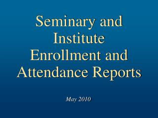 Seminary and Institute Enrollment and Attendance Reports