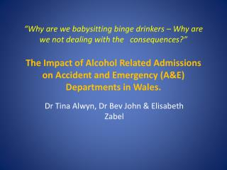 Why are we babysitting binge drinkers   Why are we not dealing with the   consequences    The Impact of Alcohol Related