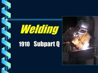 Welding  1910  Subpart Q