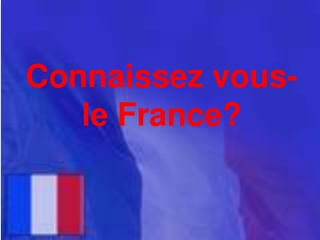 Connaissez-vous le France? Do you know France?