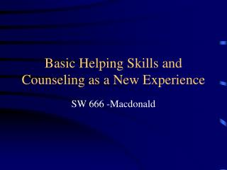 Basic Helping Skills and Counseling as a New Experience