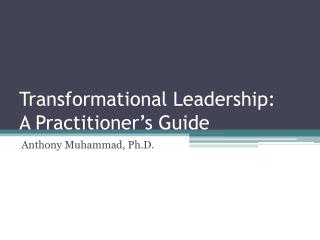 Transformational Leadership: A Practitioner s Guide