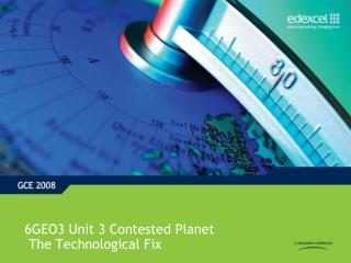 6GEO3 Unit 3 Contested Planet The Technological Fix