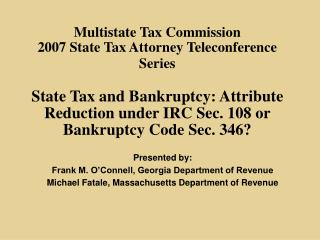 Multistate Tax Commission  2007 State Tax Attorney Teleconference Series   State Tax and Bankruptcy: Attribute Reduction
