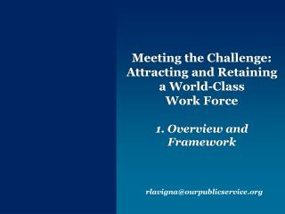 Meeting the Challenge: Attracting and Retaining a World-Class              Work Force   1. Overview and Framework