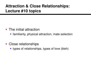 Attraction  Close Relationships: Lecture 10 topics