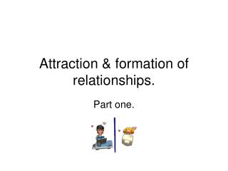 Attraction  formation of relationships.