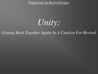 Framework for Revival Project    Unity: Getting Back Together Again As A Catalyst For Revival