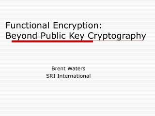 Functional Encryption: Beyond Public Key Cryptography