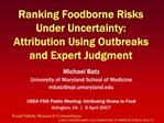 Ranking Foodborne Risks Under Uncertainty:  Attribution Using Outbreaks and Expert Judgment