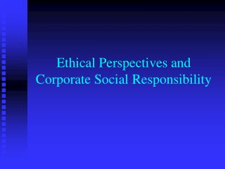 Ethical Perspectives and Corporate Social Responsibility