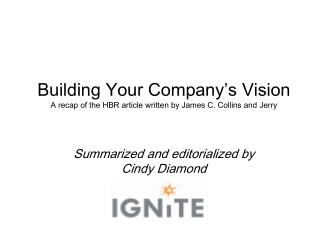Building Your Company s Vision A recap of the HBR article written by James C. Collins and Jerry     Summarized and edito
