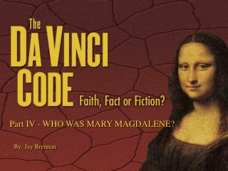 Part IV - WHO WAS MARY MAGDALENE