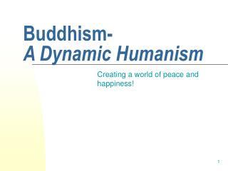 Buddhism-  A Dynamic Humanism