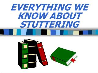 EVERYTHING WE KNOW ABOUT STUTTERING
