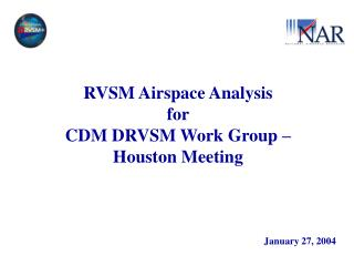 RVSM Airspace Analysis for CDM DRVSM Work Group   Houston Meeting
