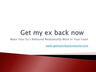 Get My Ex Back Now - Make Your Ex's Rebound Relationship Wor