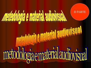 metodologia e material audiovisual. II PARTE. METODOLOGIA ...