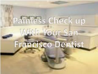 painless check with your san francisco dentist
