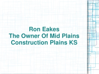 Ron Eakes – The Owner Of Mid Plains Construction Plains KS