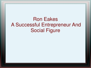 Ron Eakes – A Successful Entrepreneur And Social Figure